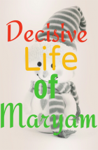 Decisive Life Of Maryam
