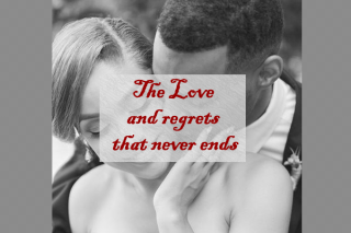The Love and regrets that never ends